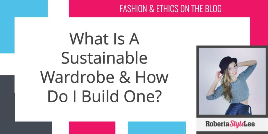 'What Is A Sustainable Wardrobe & How Do I Build One?'