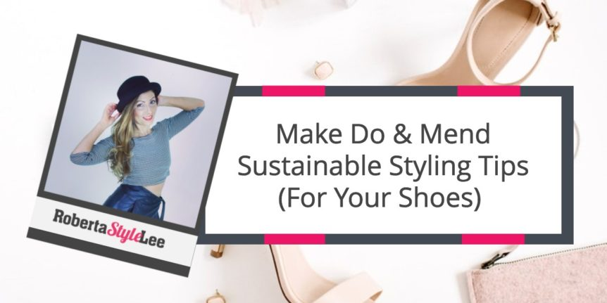 Roberta_Style_Lee_Blog_| Zero Waste Make Do And Mend Tips For Your Shoes