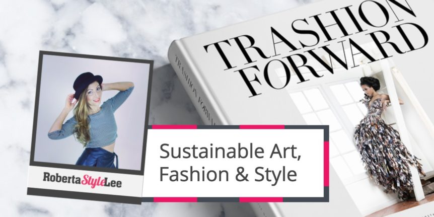Sustainable Art, Fashion & Style_Trashion_Forward