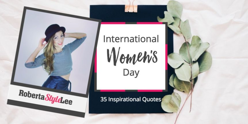Roberta Style Lee Blog Inspirational Womens Day 35 Inspirational Quotes.
