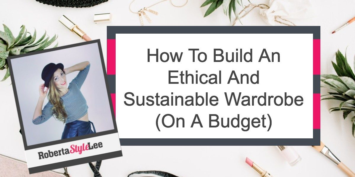 Roberta_Style_Lee_ Blog How To Build An Ethical Sustainable Wardrobe On A Budget
