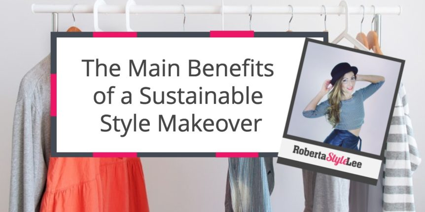 Roberta Style Lee Blog | Benefits_of a Sustainable Style Makeover