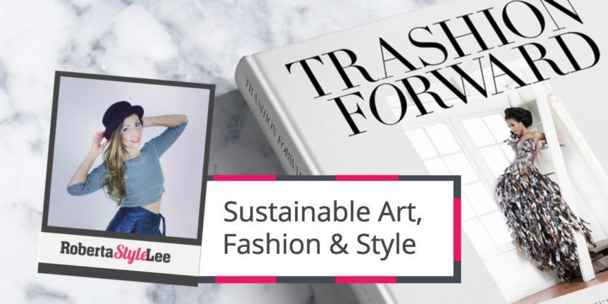 Sustainable Art, Fashion & Style_Trashion_Forward