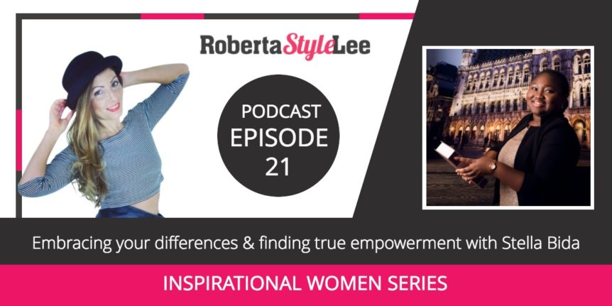 Embracing your differences and finding true empowerment with Stella Bida, Roberta Style Lee Podcast Episode 21