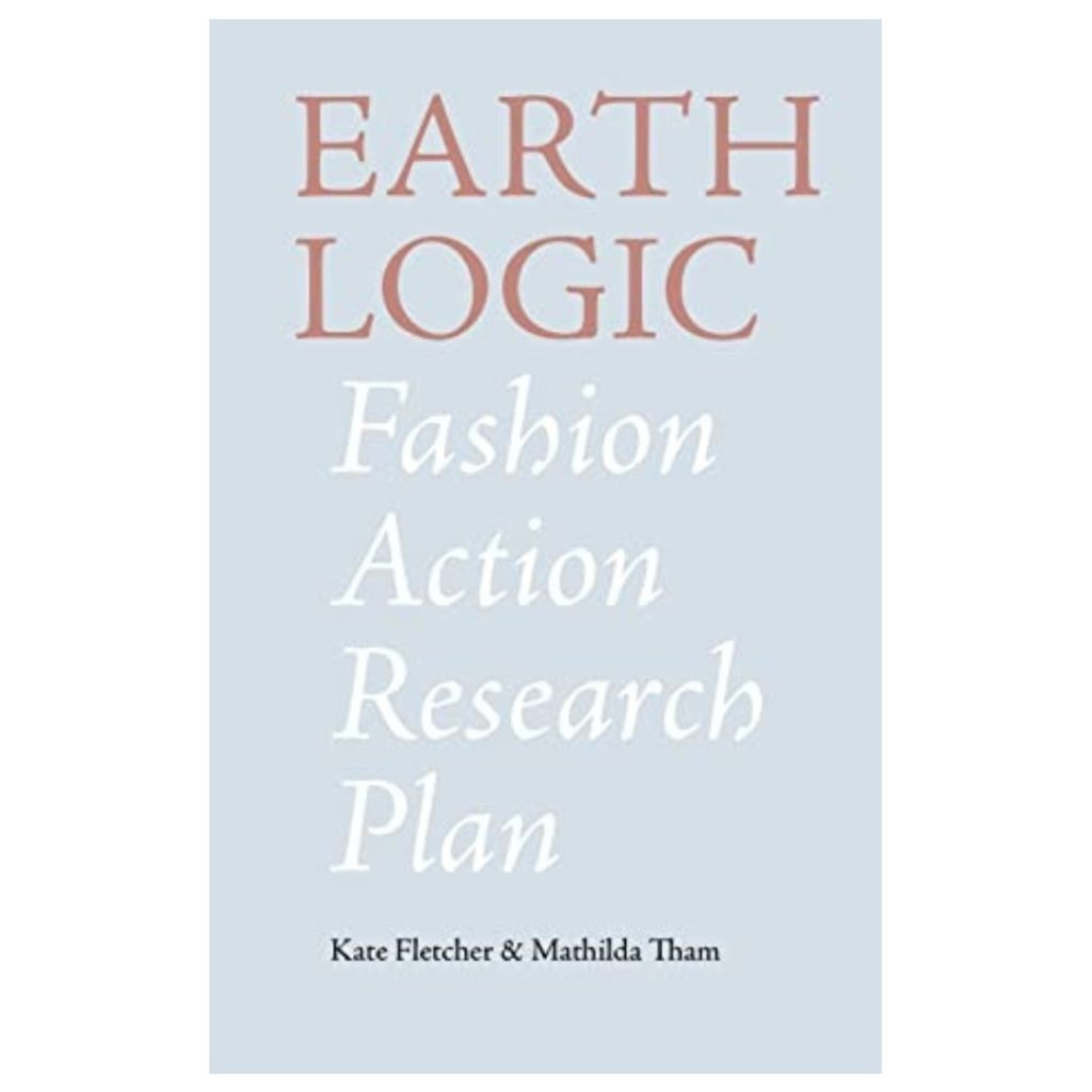 Roberta Style Lee recommends - Earth Logic Fashion Action Research Plan by Kate Fletcher & Mathilda Than